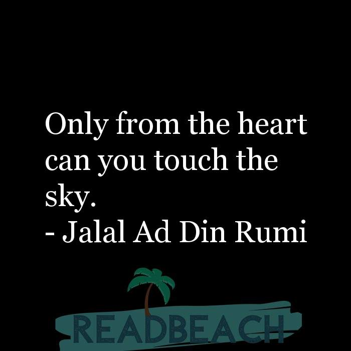 Jalal Ad Din Rumi Quotes - Only from the heart can you touch the sky.