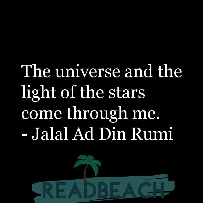 Jalal Ad Din Rumi Quotes - The universe and the light of the stars come through me.