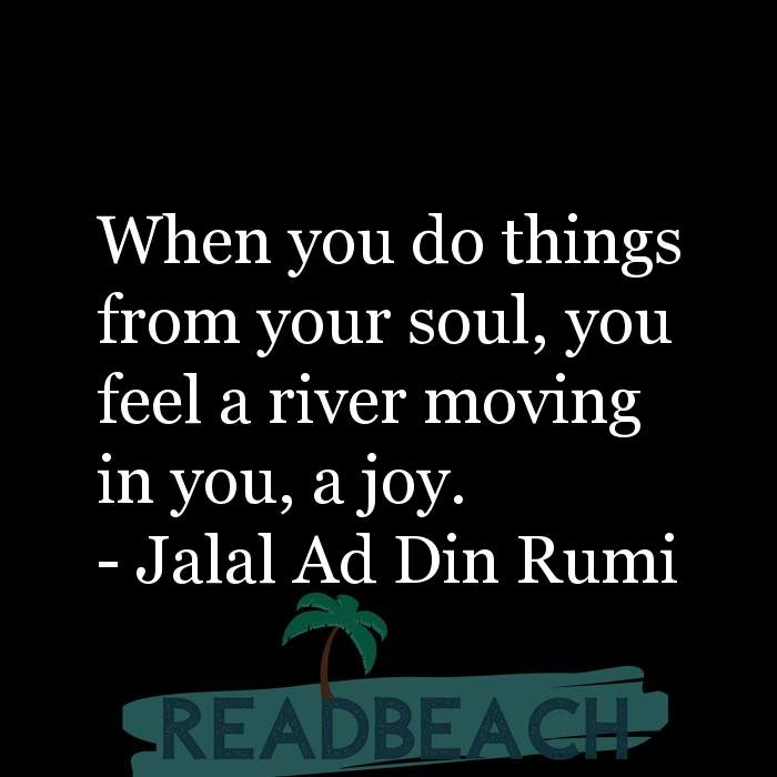 163 Quotes That Make You Think with Pictures 📸🖼️ - When you do things from your soul, you feel a river moving in you,