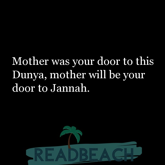 1 Door Quotes - Mother was your door to this Dunya, mother will be your door to Jannah.