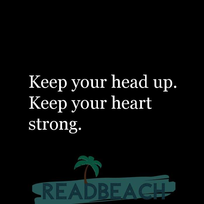 49 Heart Quotes with Pictures 📸🖼️ - Keep your head up. Keep your heart strong.