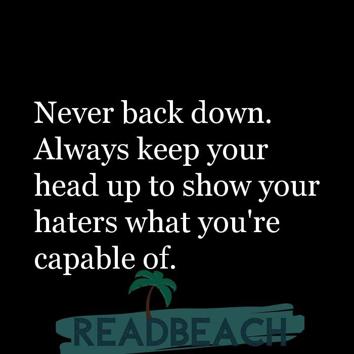 3 Giving Up Quotes with Pictures 📸🖼️ - Never back down. Always keep your head up to show your haters what you're capa