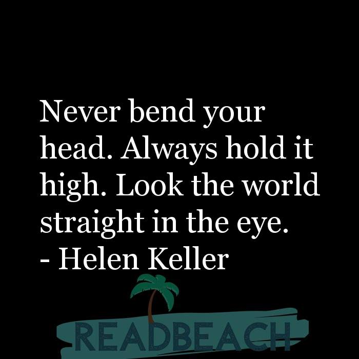 6 Eyes Quotes with Pictures 📸🖼️ - Never bend your head. Always hold it high. Look the world straight in the eye.