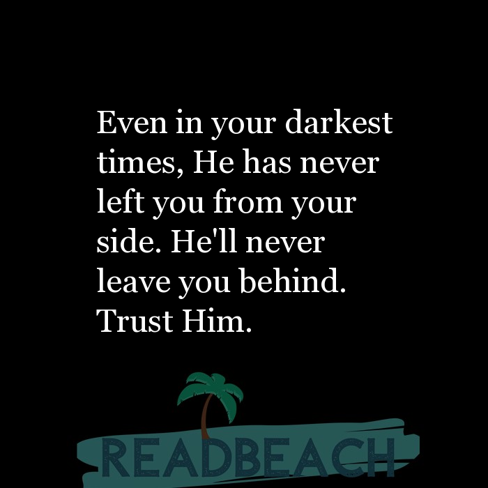 12 Trust Quotes with Pictures 📸🖼️ - Even in your darkest times, He has never left you from your side. He'll never lea