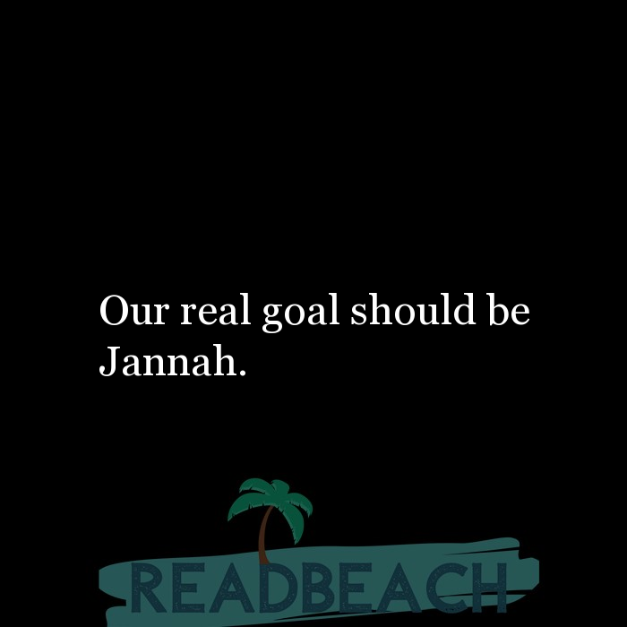 57 Jannah Paradise Quotes with Pictures 📸🖼️ - Our real goal should be Jannah.
