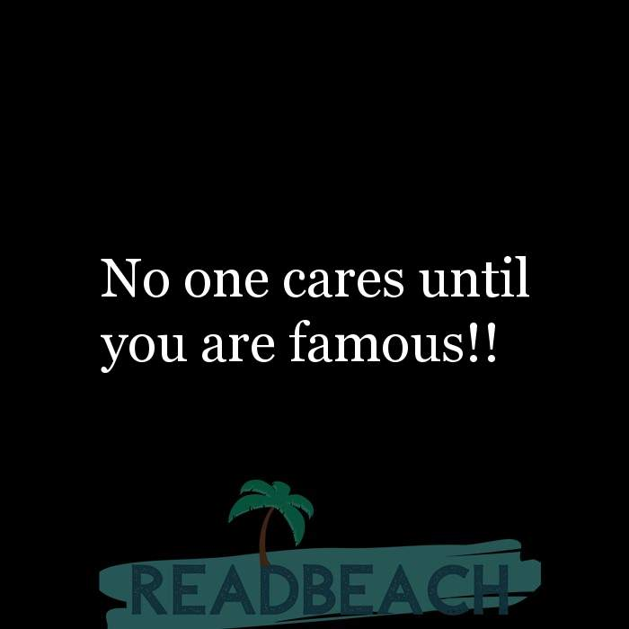 10 I Dont Care Quotes with Pictures 📸🖼️ - No one cares until you are famous!!
