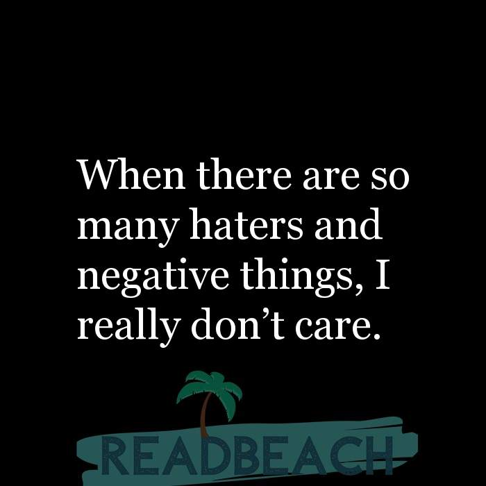 10 I Dont Care Quotes with Pictures 📸🖼️ - When there are so many haters and negative things, I really don't care.