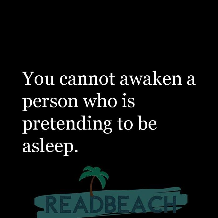 28 Fake Quotes with Pictures 📸🖼️ - You cannot awaken a person who is pretending to be asleep.