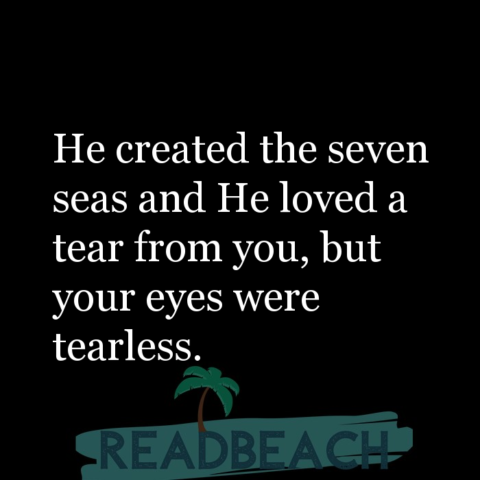 6 Crying Quotes with Pictures 📸 - He created the seven seas and He loved a tear from you, but your eyes were tearless.
