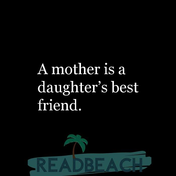 18 Daughter Quotes with Pictures 📸🖼️ - A mother is a daughter?s best friend.
