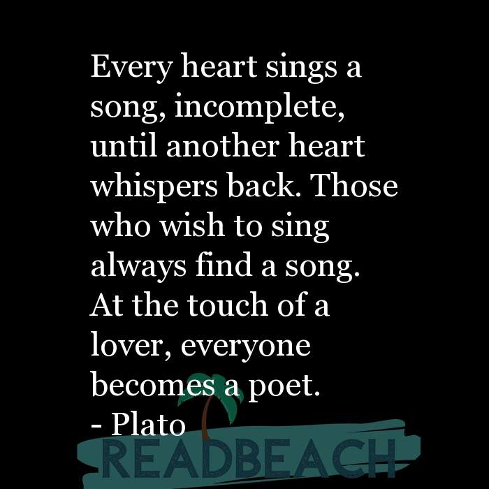 35 Sin Quotes - Every heart sings a song, incomplete, until another heart whispers back. Those who wish to sing always find a