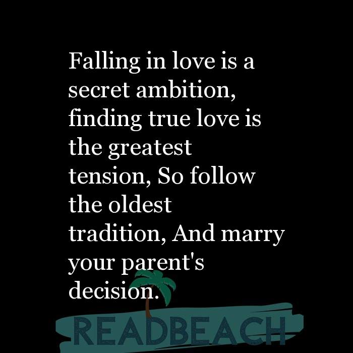 Love Quotes - Falling in love is a secret ambition, finding true love is the greatest tension, So follow the oldest tradition