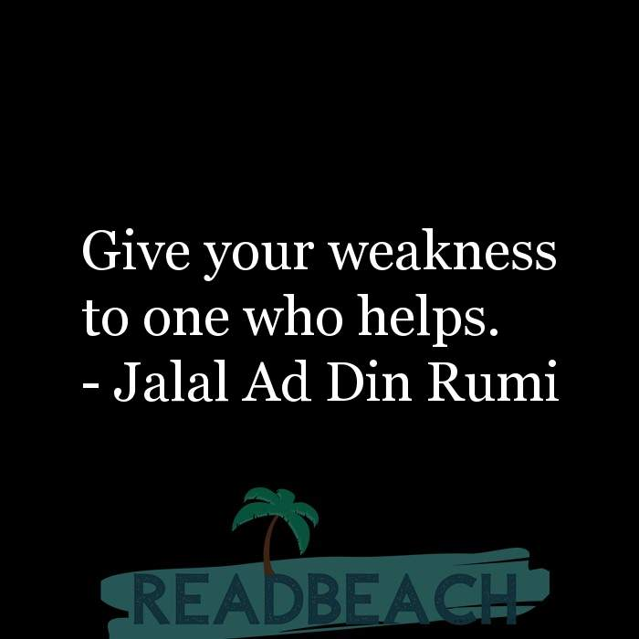 Love Quotes - Give your weakness to one who helps.