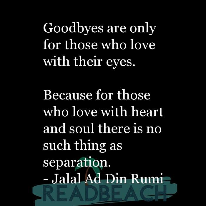 Love Quotes - Goodbyes are only for those who love with their eyes. Because for those who love with heart and soul there i