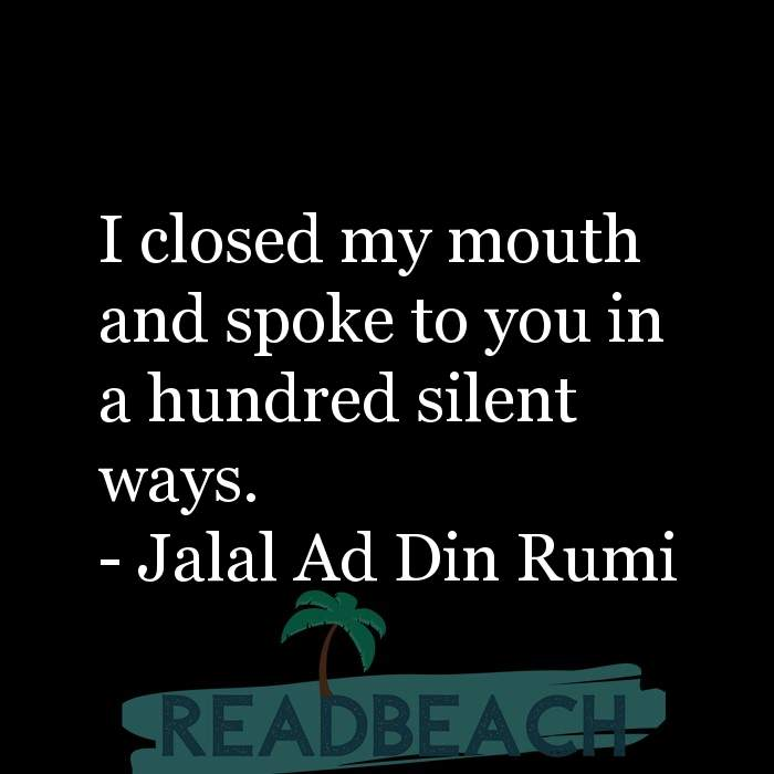 Love Quotes - I closed my mouth and spoke to you in a hundred silent ways.