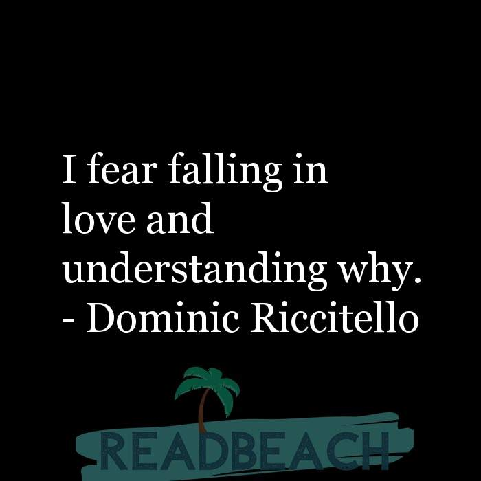 29 Fear Quotes - I fear falling in love and understanding why.