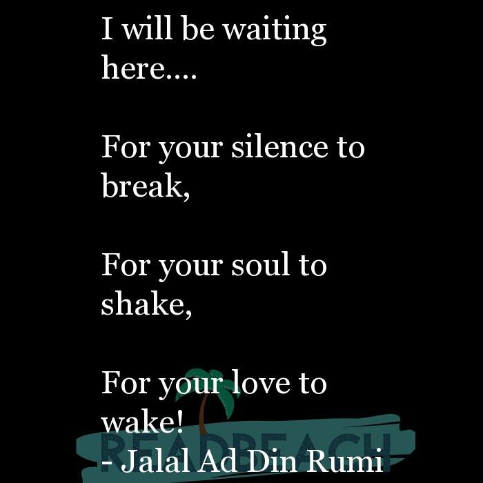 Love Quotes - I will be waiting here.... For your silence to break, For your soul to shake, For your love to wake!