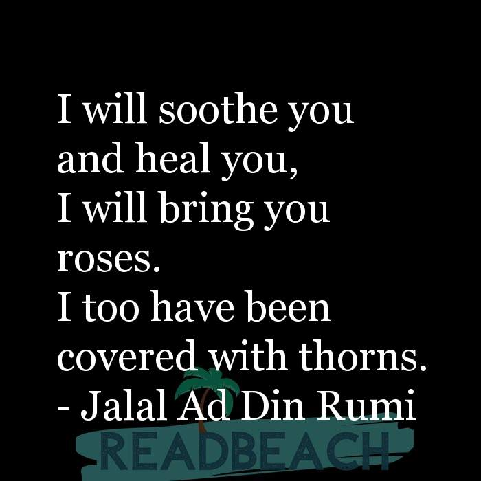 Love Quotes - I will soothe you and heal you, I will bring you roses. I too have been covered with thorns.