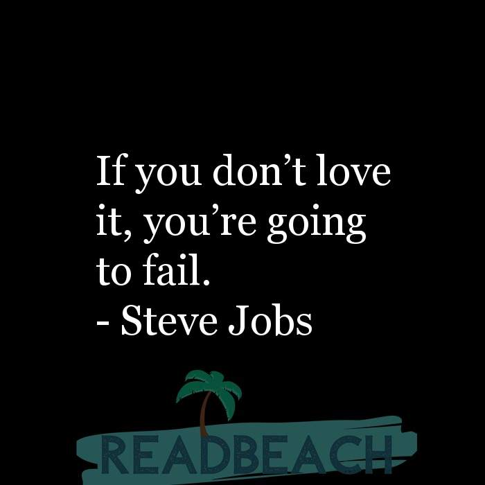 29 Short Quotes - If you don't love it, you're going to fail.