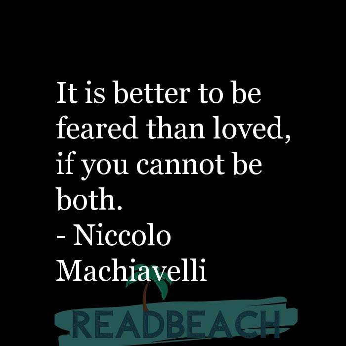 Niccolo Machiavelli Quotes - It is better to be feared than loved, if you cannot be both.