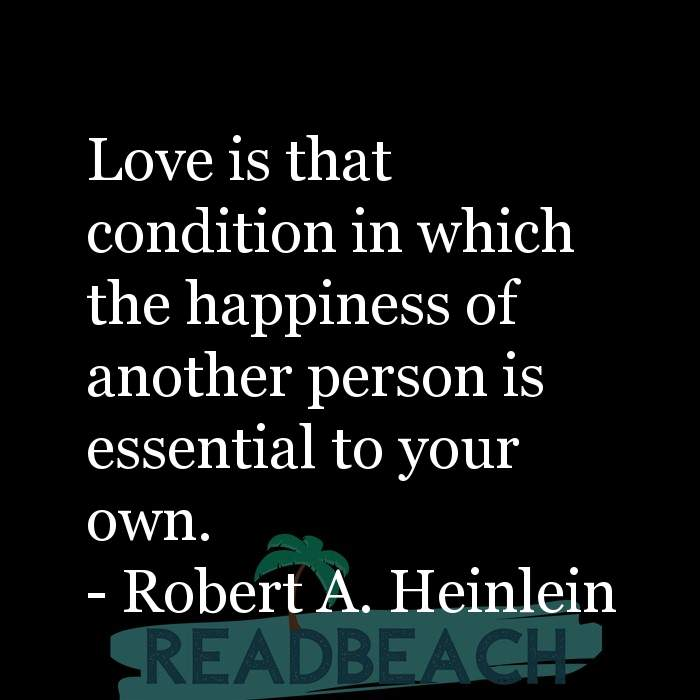 Love Quotes - Love is that condition in which the happiness of another person is essential to your own.
