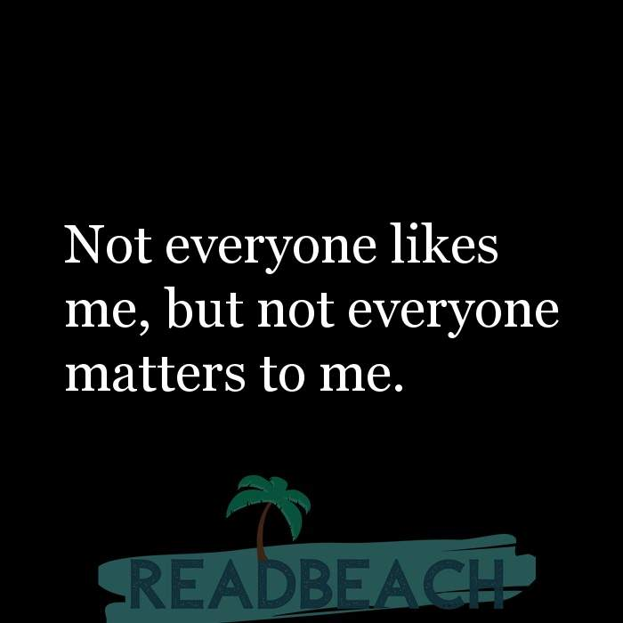 10 I Dont Care Quotes with Pictures 📸🖼️ - Not everyone likes me, but not everyone matters to me.