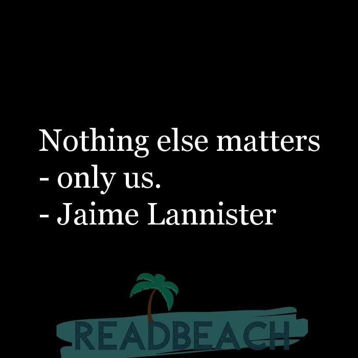 Love Quotes - Nothing else matters - only us.