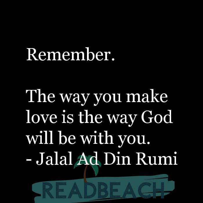 Love Quotes - Remember. The way you make love is the way God will be with you.