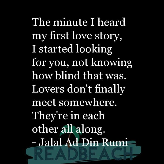 Love Quotes - The minute I heard my first love story, I started looking for you, not knowing how blind that was. Lovers do