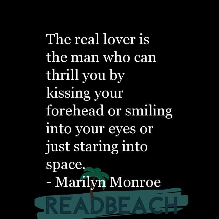 Love Quotes - The real lover is the man who can thrill you by kissing your forehead or smiling into your eyes or just staring