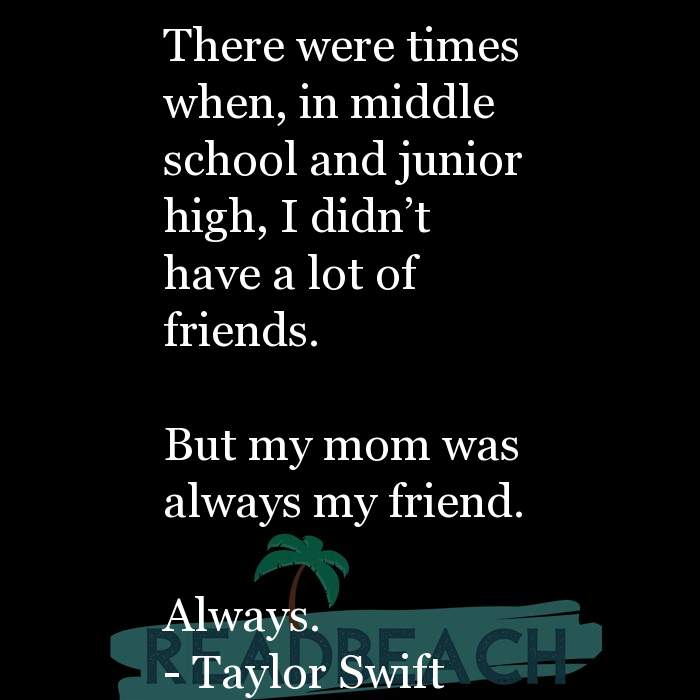 24 Mother Quotes - There were times when, in middle school and junior high, I didn't have a lot of friends. But my mom w