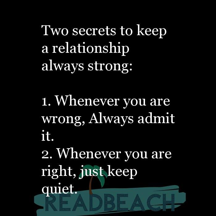 Friendship Quotes - Two secrets to keep a relationship always strong: 1. Whenever you are wrong, Always admit it. 2. When