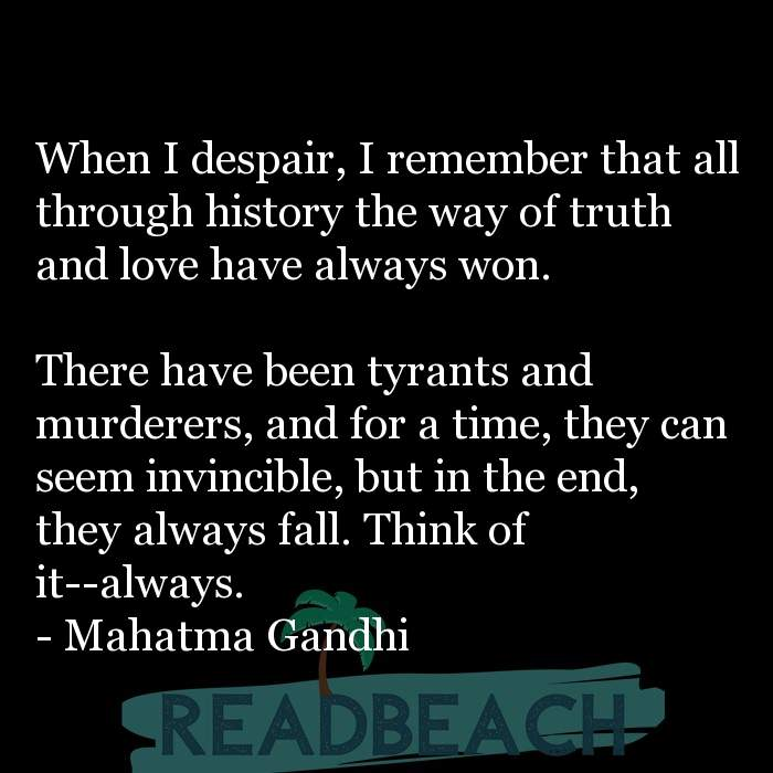 Love Quotes - When I despair, I remember that all through history the way of truth and love have always won. There have b