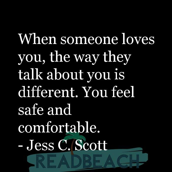 Love Quotes - When someone loves you, the way they talk about you is different. You feel safe and comfortable.