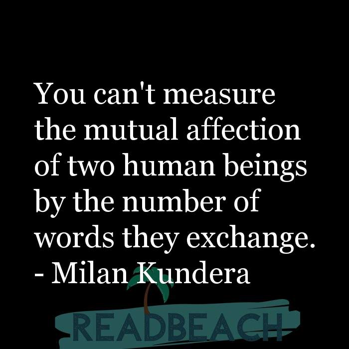 Love Quotes - You can't measure the mutual affection of two human beings by the number of words they exchange.
