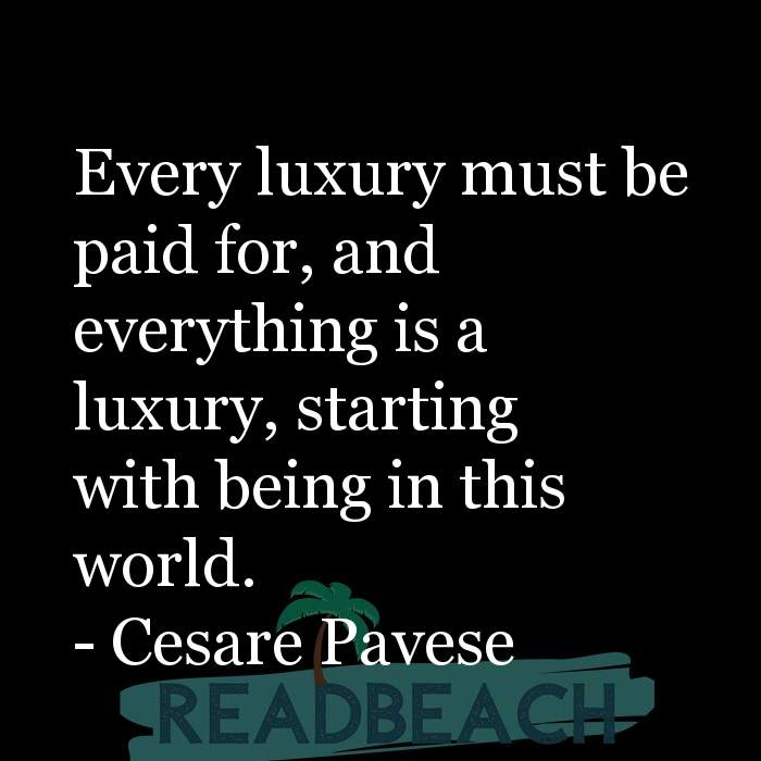 10 Luxury Quotes - Every luxury must be paid for, and everything is a luxury, starting with being in this world.