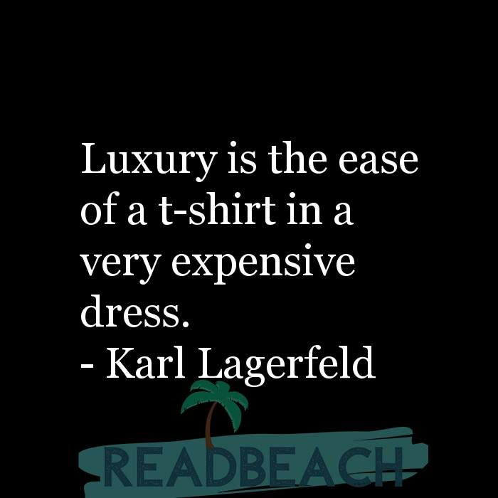 6 Ease Quotes - Luxury is the ease of a t-shirt in a very expensive dress.