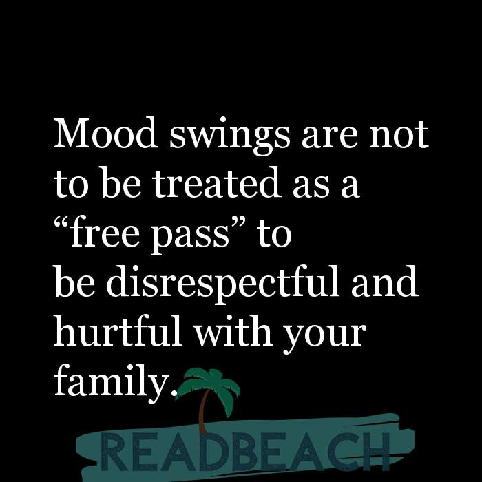 62 Eat Quotes with Pictures 📸🖼️ - Mood swings are not to be treated as a ?free pass? to be disrespectful and hurtful