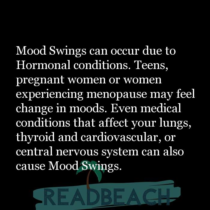5 Pregnant Quotes - Mood Swings can occur due to Hormonal conditions. Teens, pregnant women or women experiencing menopause m
