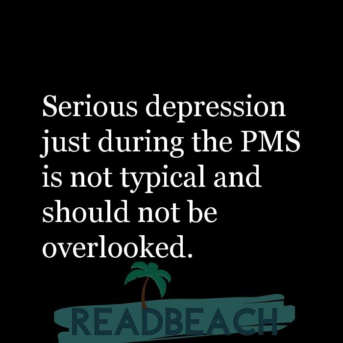 2 Overlook Quotes with Pictures 📸🖼️ - Serious depression just during the PMS is not typical and should not be overloo