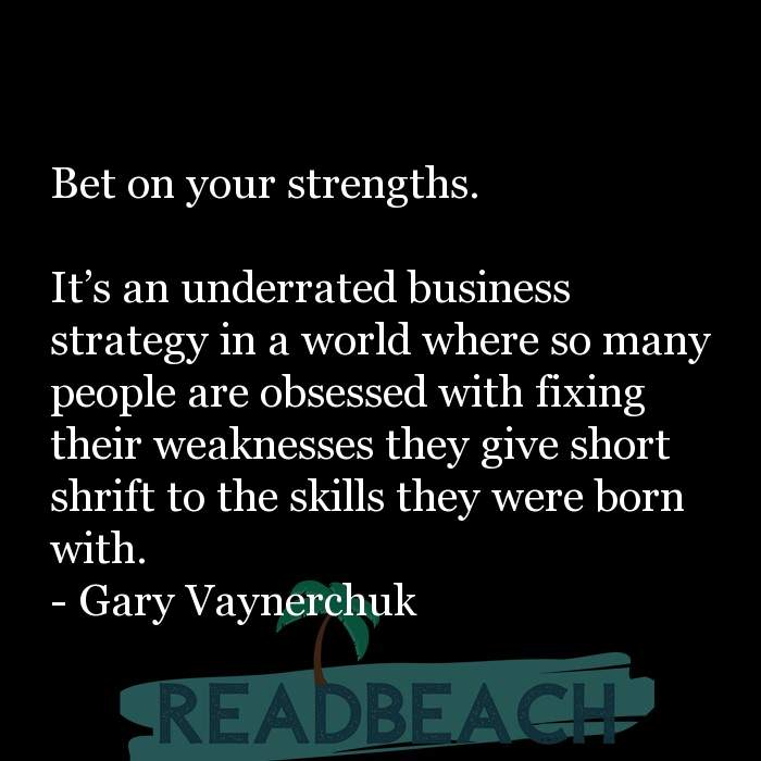 Gary Vaynerchuk Quotes - Bet on your strengths. It's an underrated business strategy in a world where so many people are