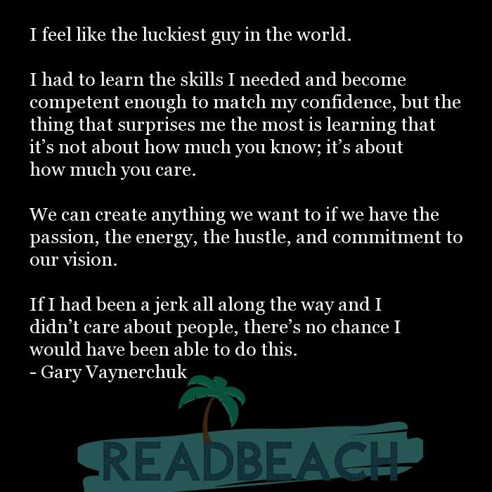 Gary Vaynerchuk Quotes - I feel like the luckiest guy in the world. I had to learn the skills I needed and become compete
