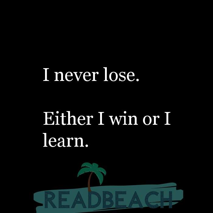7 Learning Quotes with Pictures 📸🖼️ - I never lose. Either I win or I learn.