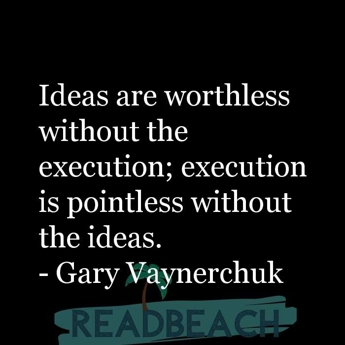 Gary Vaynerchuk Quotes - Ideas are worthless without the execution; execution is pointless without the ideas.