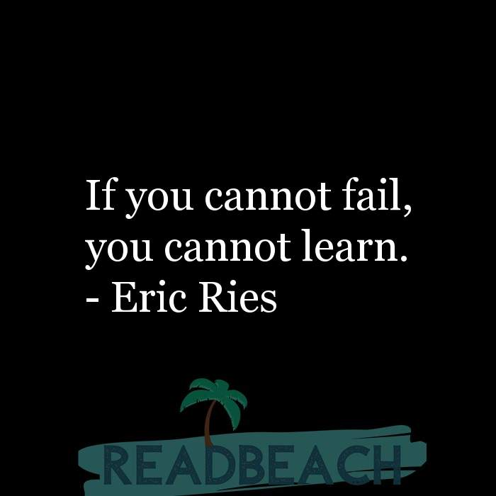 Eric Ries Quotes - If you cannot fail, you cannot learn.