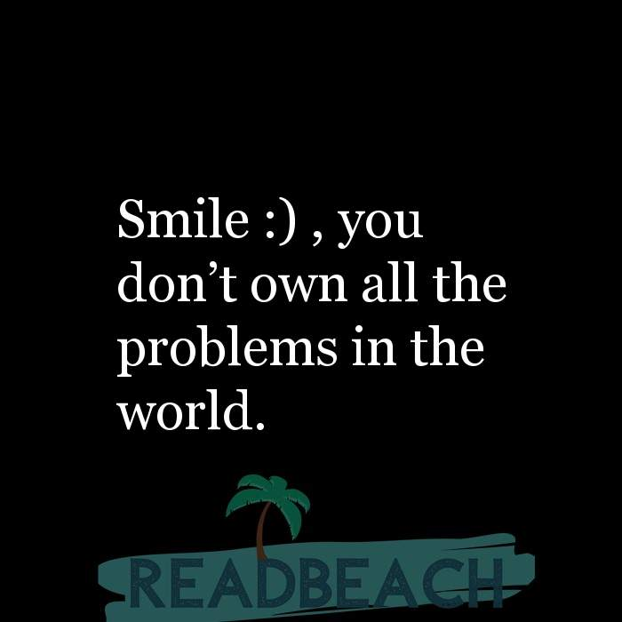 43 Eve Quotes with Pictures 📸🖼️ - Smile :) , you don't own all the problems in the world.