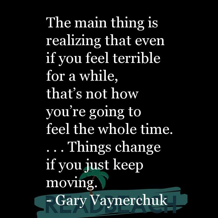 Gary Vaynerchuk Quotes - The main thing is realizing that even if you feel terrible for a while, that's not how you're go