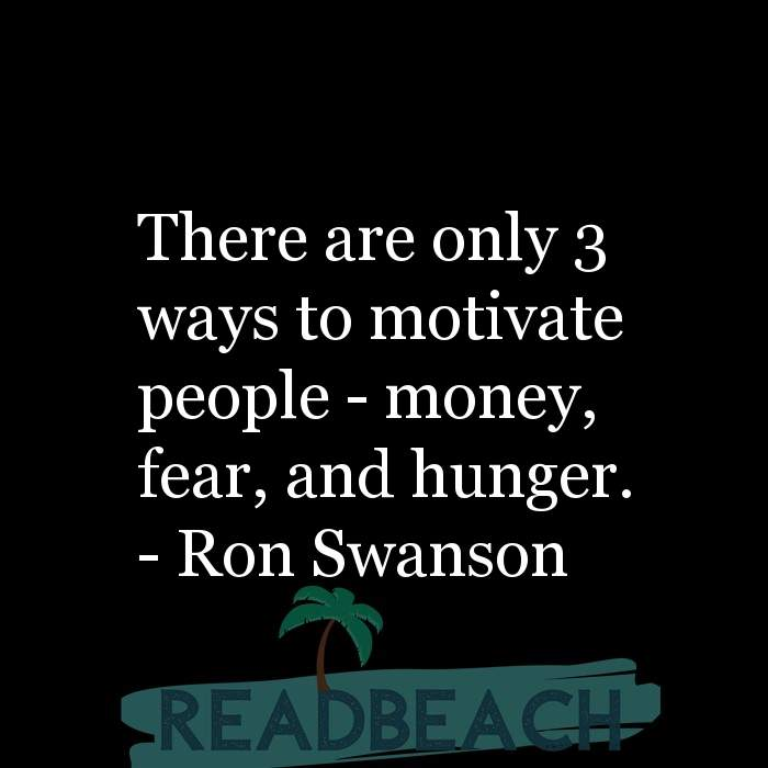 Ron Swanson Quotes - There are only 3 ways to motivate people - money, fear, and hunger.
