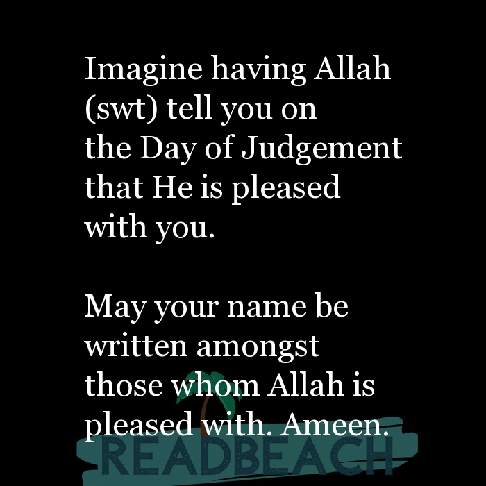 35 Sin Quotes - Imagine having Allah (swt) tell you on the Day of Judgement that He is pleased with you. May your name be