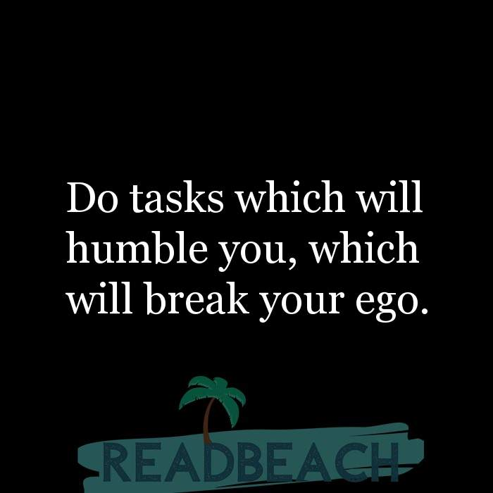 9 Ego Quotes - Do tasks which will humble you, which will break your ego.